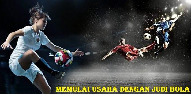 Memulai Usaha Dengan Judi Bola